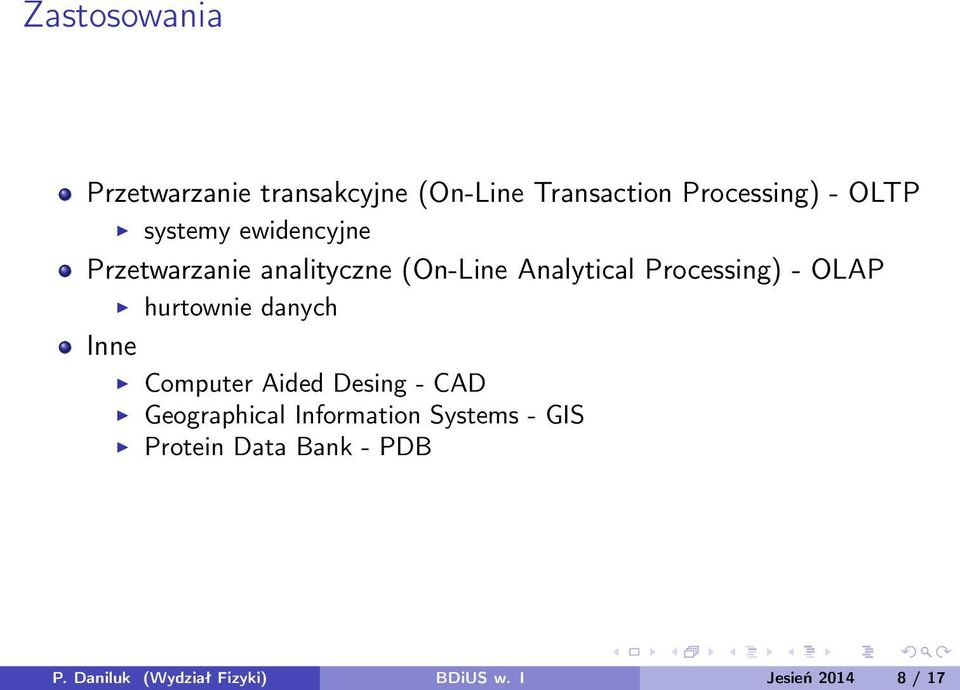 OLAP hurtownie danych Inne Computer Aided Desing - CAD Geographical Information