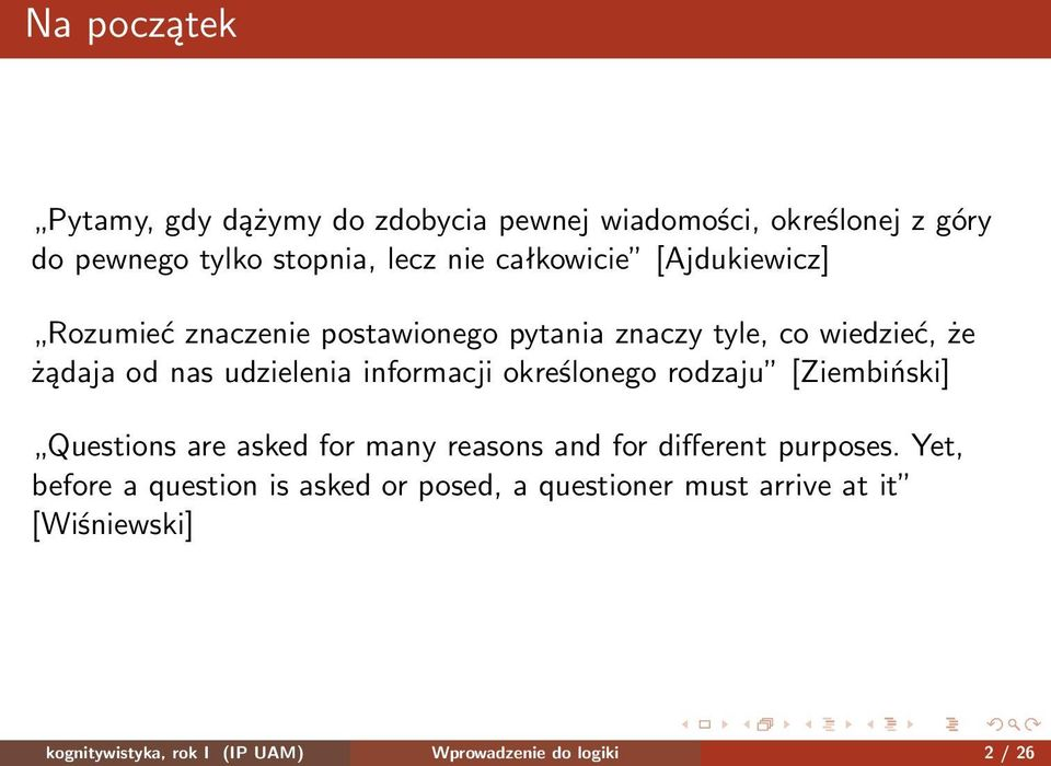 informacji określonego rodzaju [Ziembiński] Questions are asked for many reasons and for different purposes.