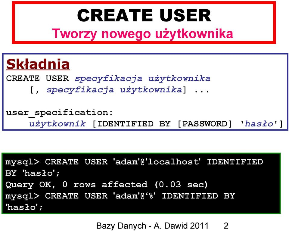 .. user_specification: użytkownik [IDENTIFIED BY [PASSWORD] hasło'] mysql> CREATE USER