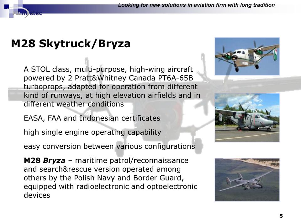 conditions EASA, FAA and Indonesian certificates high single engine operating capability easy conversion between various configurations M28 Bryza