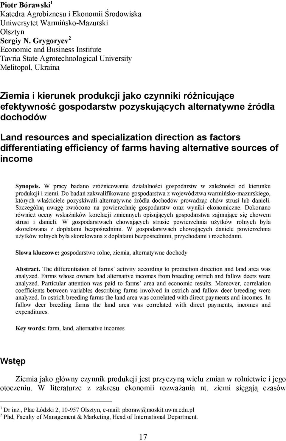 alternatywne źródła dochodów Land resources and specialization direction as factors differentiating efficiency of farms having alternative sources of income Synopsis.