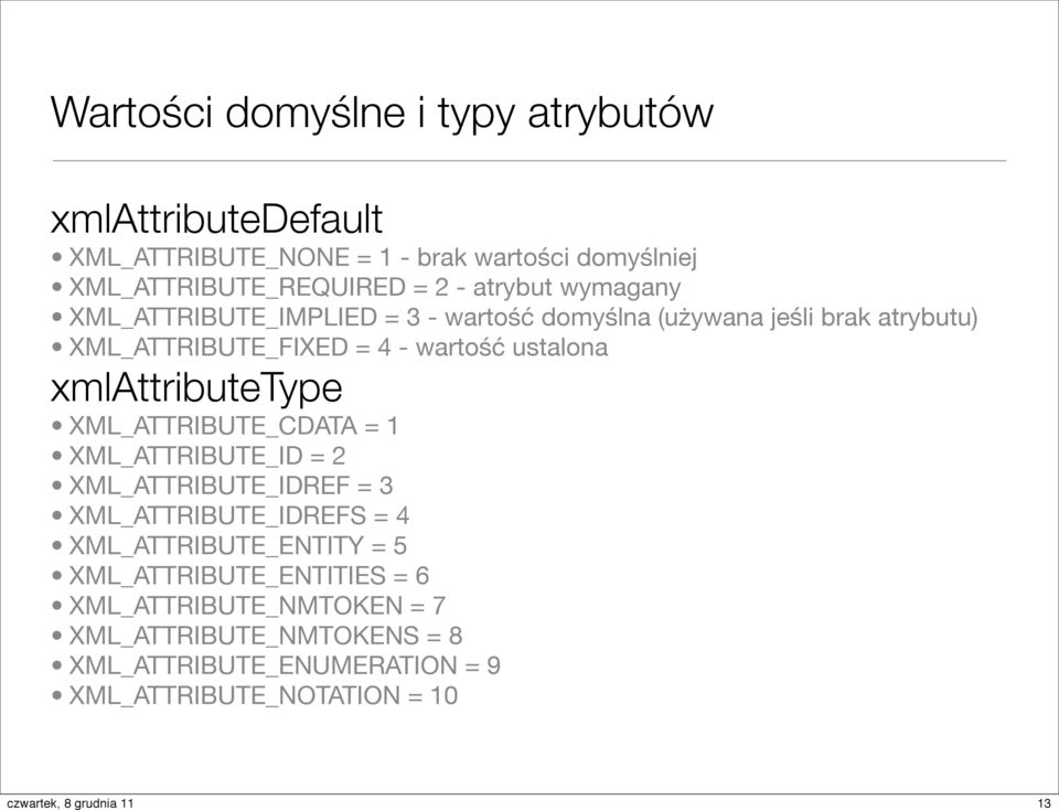 xmlattributetype XML_ATTRIBUTE_CDATA = 1 XML_ATTRIBUTE_ID = 2 XML_ATTRIBUTE_IDREF = 3 XML_ATTRIBUTE_IDREFS = 4 XML_ATTRIBUTE_ENTITY = 5
