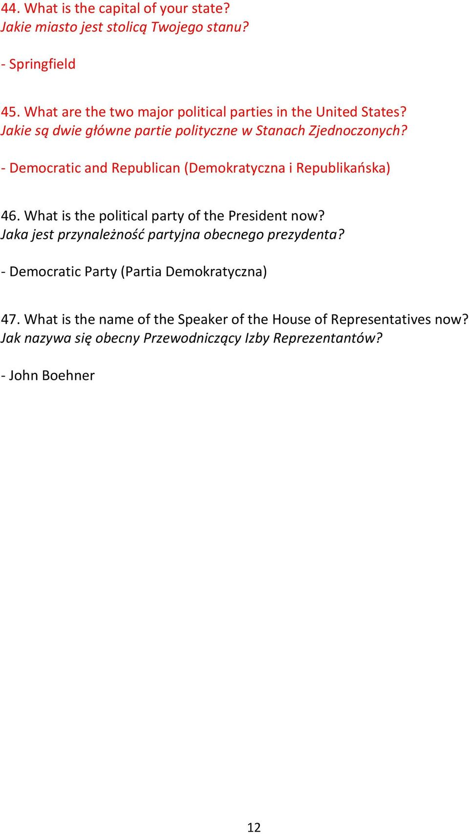 - Democratic and Republican (Demokratyczna i Republikańska) 46. What is the political party of the President now?