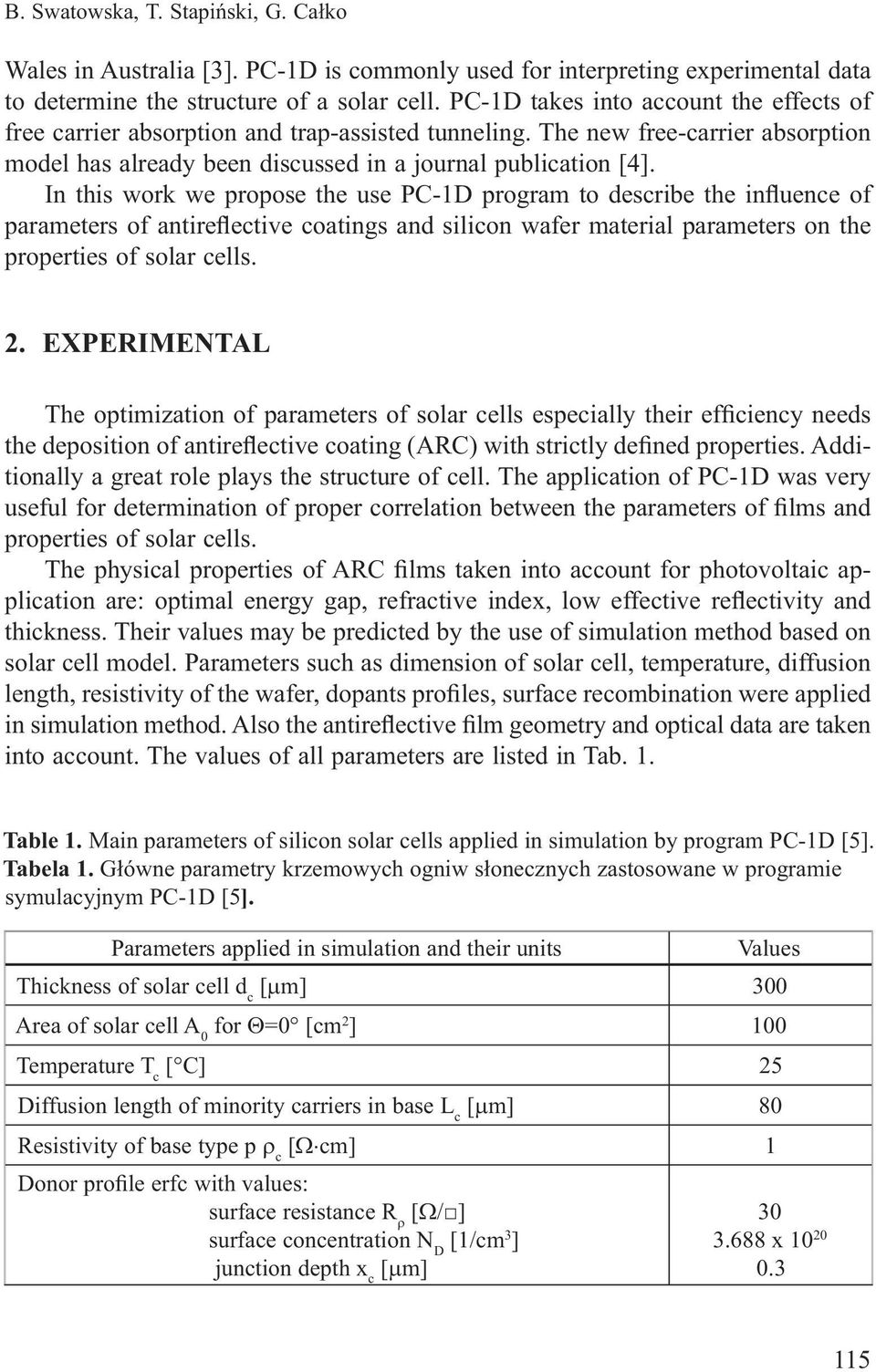 In this work we propose the use PC-1D program to describe the influence of parameters of antireflective coatings and silicon wafer material parameters on the properties of solar cells. 2.