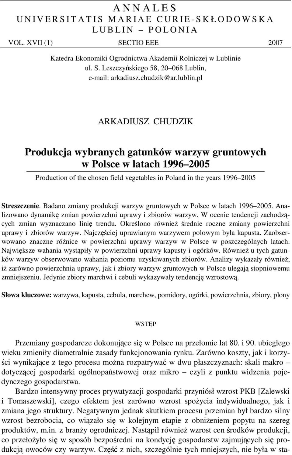 pl ARKADIUSZ CHUDZIK Produkcja wybranych gatunków warzyw gruntowych w Polsce w latach 1996 2005 Production of the chosen field vegetables in Poland in the years 1996 2005 Streszczenie.