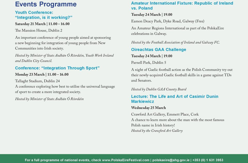 Hosted by Minister of State Aodhán Ó Ríordáin, Youth Work Ireland and Dublin City Council. Conference: Integration Through Sport Monday 23 March 11.00 16.