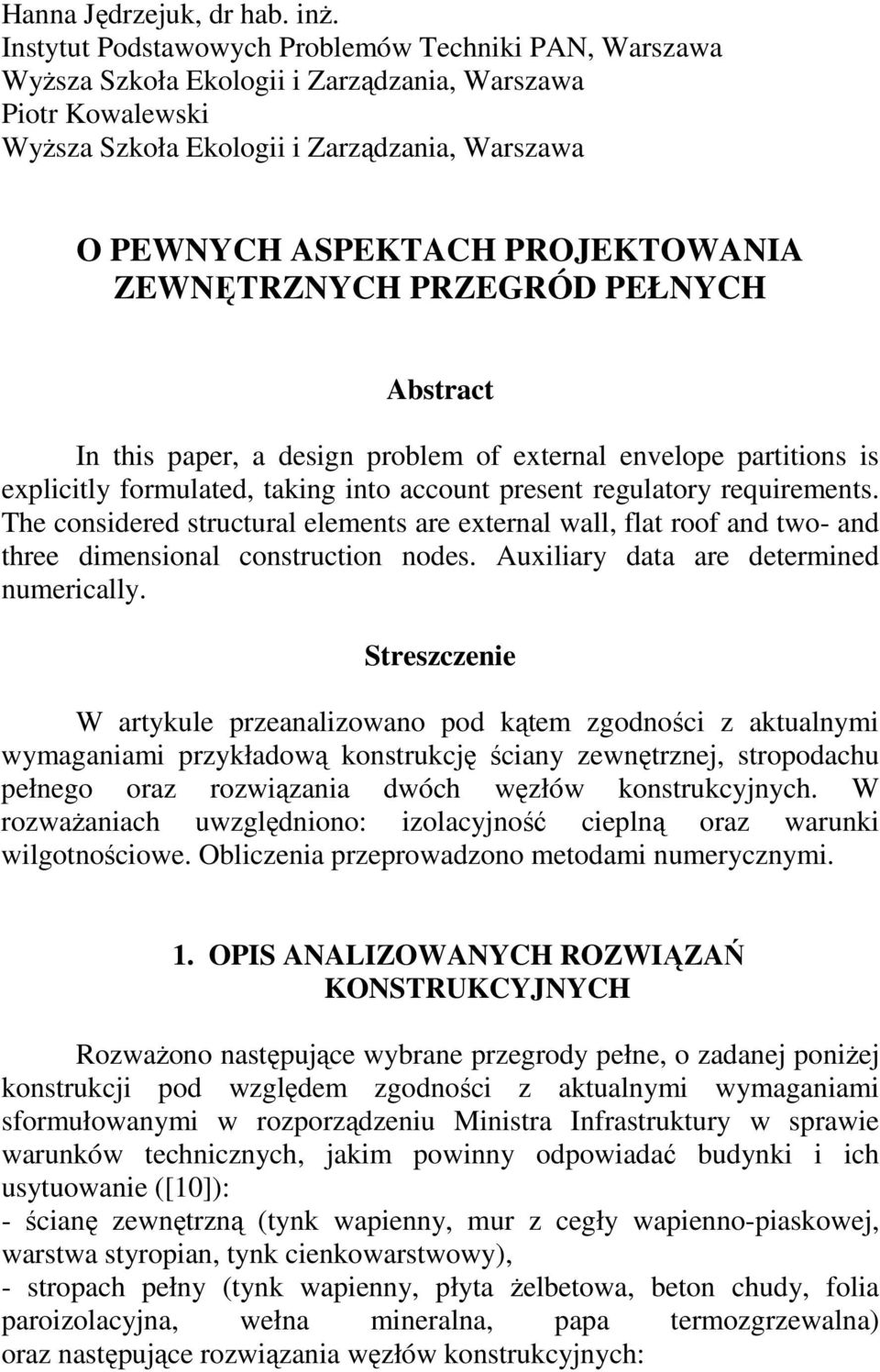 ZEWNĘTRZNYCH PRZEGRÓD PEŁNYCH Abstract In this paper, a design problem of external envelope partitions is explicitly formulated, taking into account present regulatory requirements.