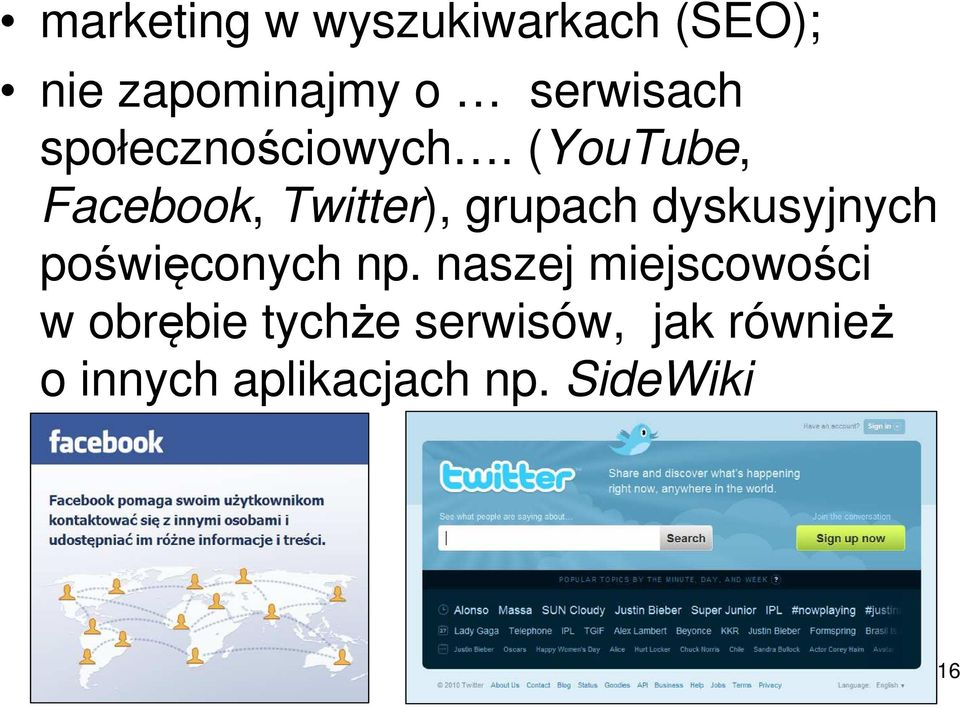 (YouTube, Facebook, Twitter), grupach dyskusyjnych
