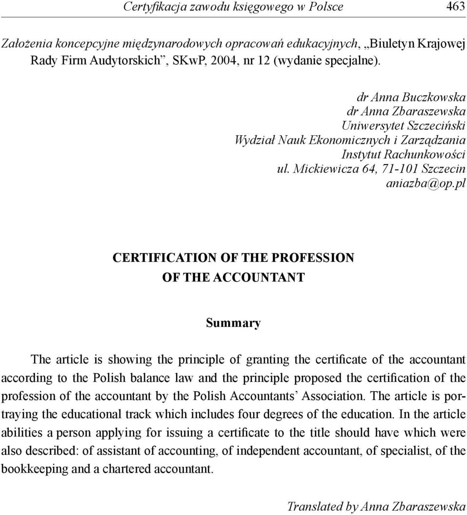 pl CERTIFICATION OF THE PROFESSION OF THE ACCOUNTANT Summary The article is showing the principle of granting the certificate of the accountant according to the Polish balance law and the principle