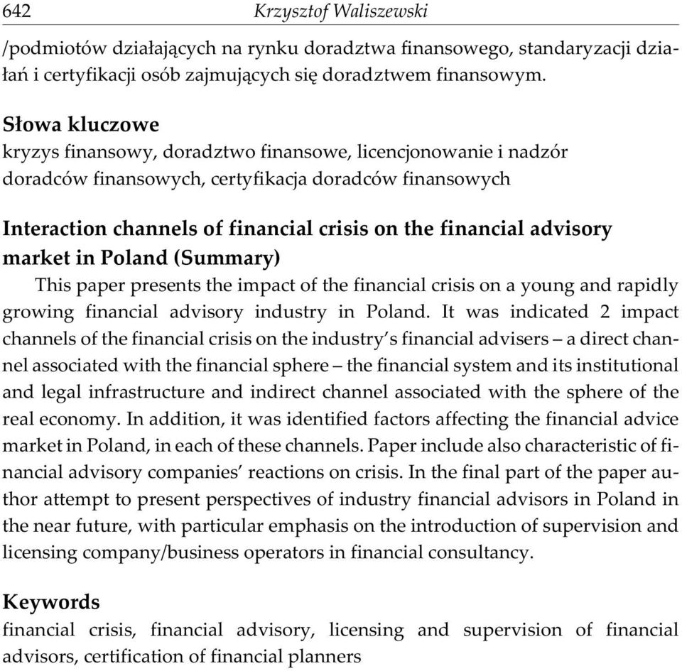 advisory market in Poland (Summary) This paper presents the impact of the financial crisis on a young and rapidly growing financial advisory industry in Poland.