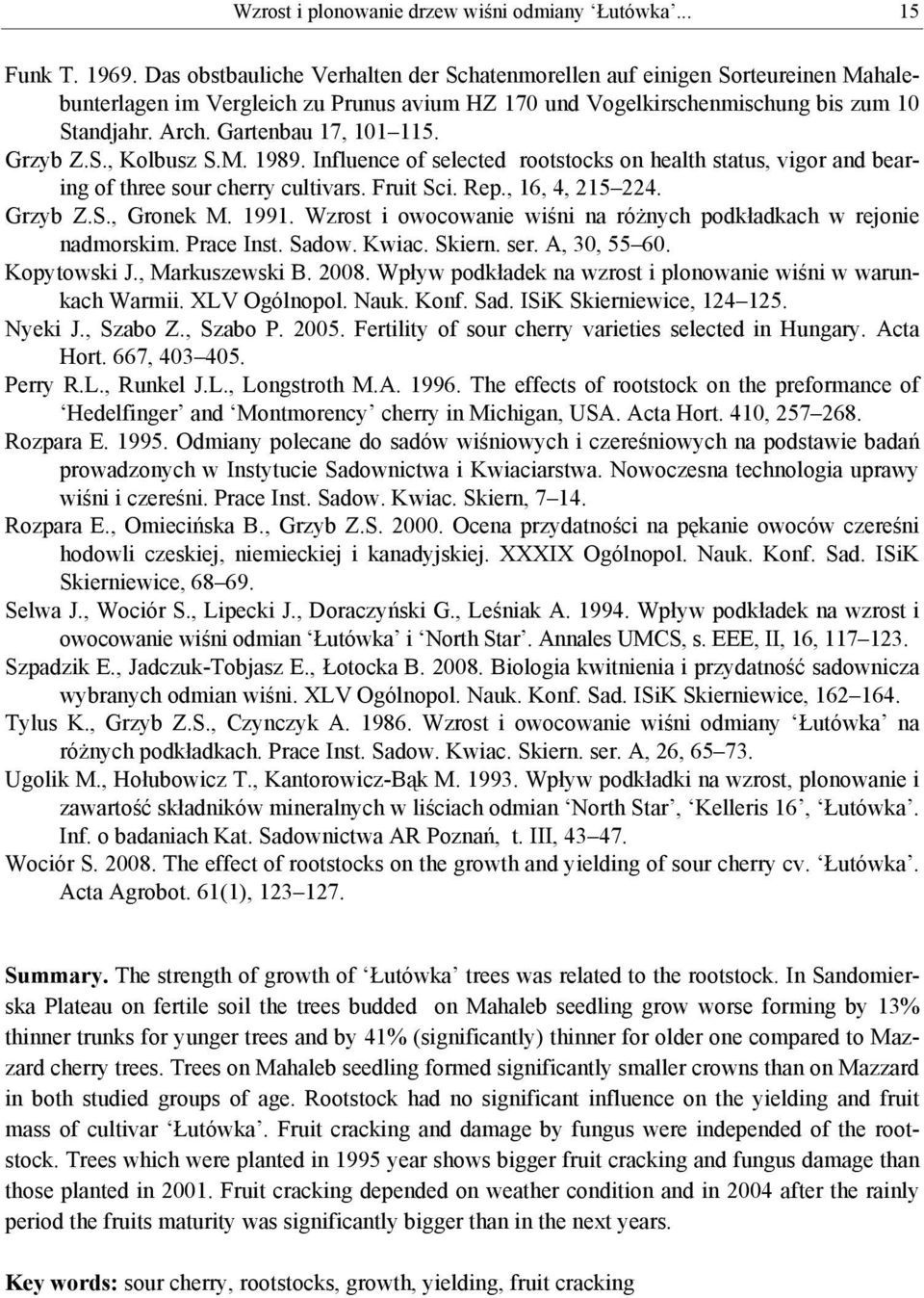 Gartenbau 17, 101 115. Grzyb Z.S., Kolbusz S.M. 1989. Influence of selected rootstocks on health status, vigor and bearing of three sour cherry cultivars. Fruit Sci. Rep., 16, 4, 215 224. Grzyb Z.S., Gronek M.