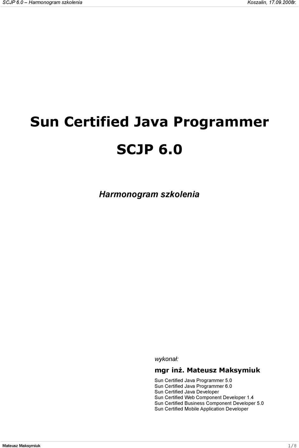 0 Sun Certified Java Developer Sun Certified Web Component Developer 1.