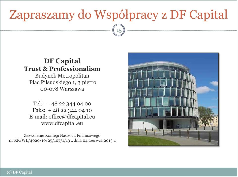 : + 48 22 344 04 00 Faks: + 48 22 344 04 10 E-mail: office@dfcapital.eu www.