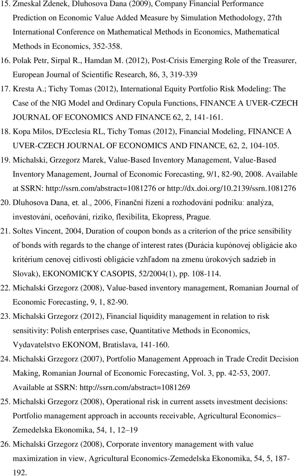 (2012), Post-Crisis Emerging Role of the Treasurer, European Journal of Scientific Research, 86, 3, 319-339 17. Kresta A.