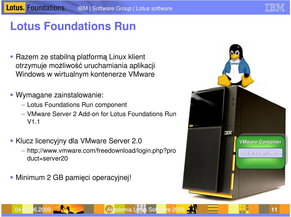Server 2 Add-on for Lotus Foundations Run V1.1 Klucz licencyjny dla VMware Server 2.0 http://www.vmware.com/freedownload/login.