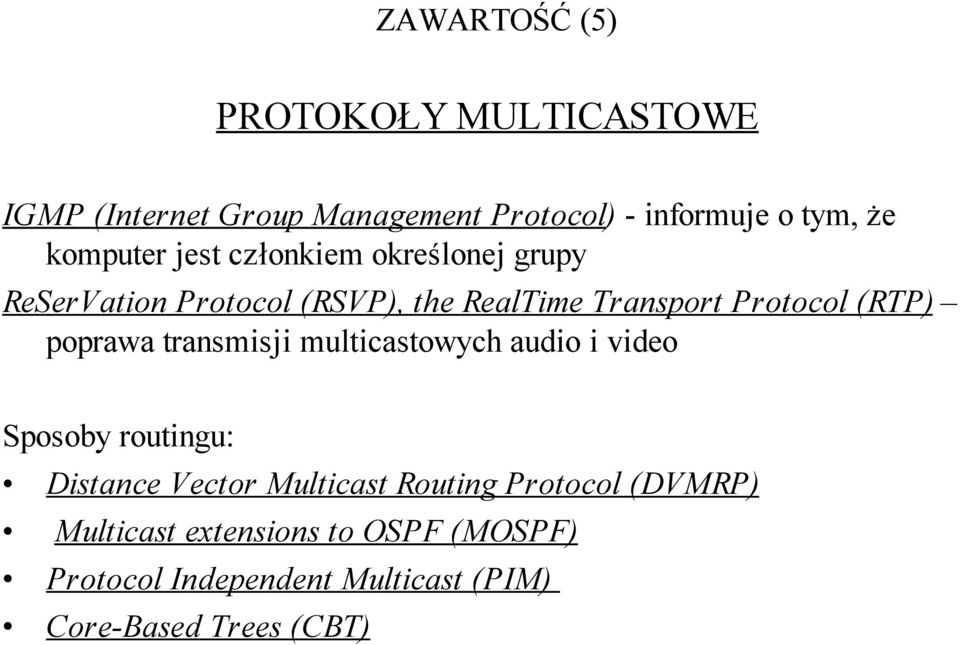 (RTP) poprawa transmisji multicastowych audio i video Sposoby routingu: Distance Vector Multicast Routing