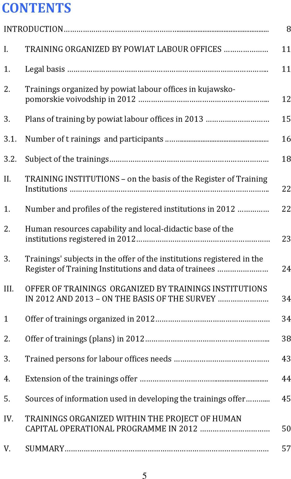TRAINING INSTITUTIONS on the basis of the Register of Training Institutions. 22 1. Number and profiles of the registered institutions in 2012 22 2.