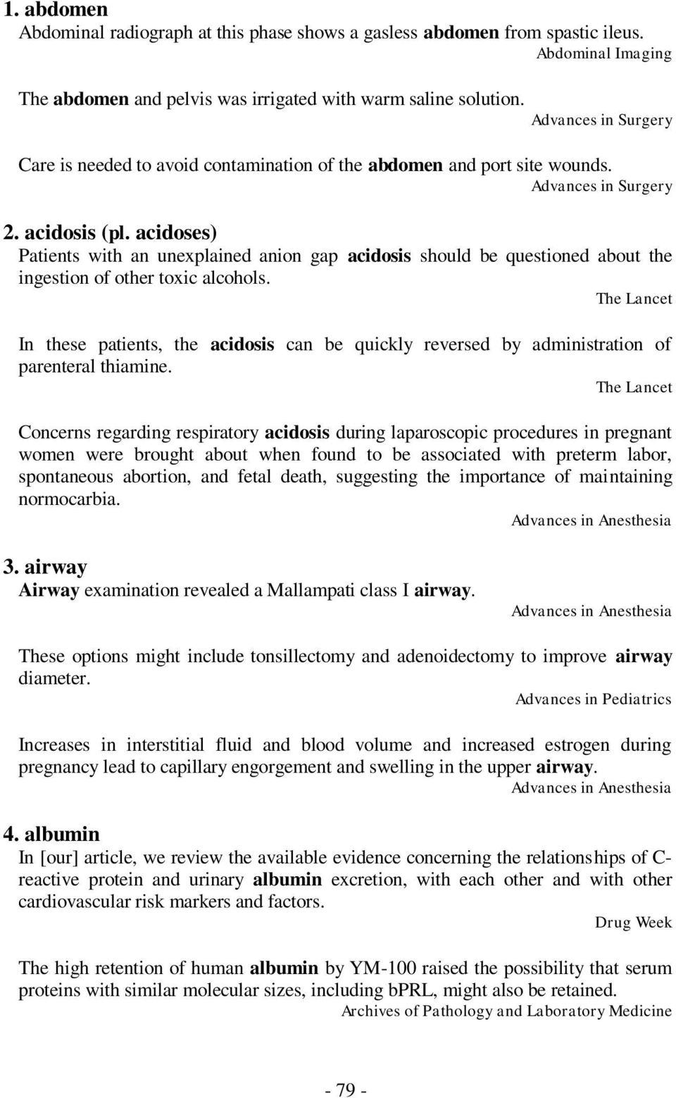 acidoses) Patients with an unexplained anion gap acidosis should be questioned about the ingestion of other toxic alcohols.