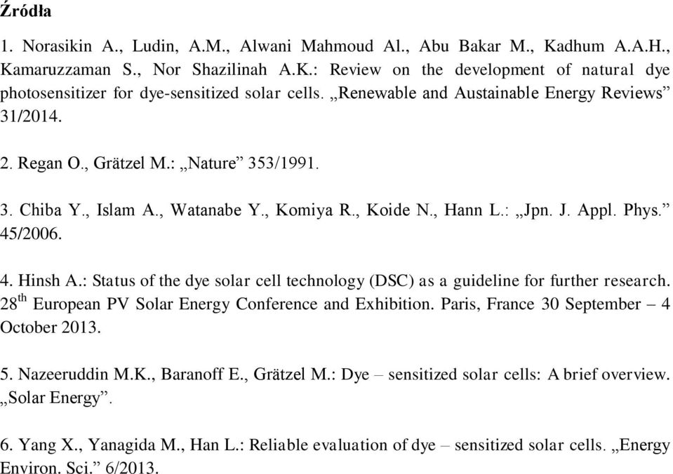 : Status of the dye solar cell technology (DSC) as a guideline for further research. 28 th European PV Solar Energy Conference and Exhibition. Paris, France 30 September 4 October 2013. 5.