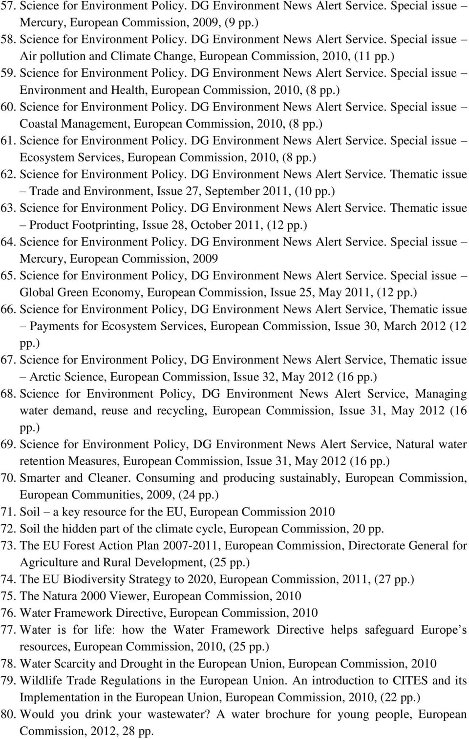 DG Environment News Alert Service. Special issue Coastal Management, European Commission, 2010, (8 61. Science for Environment Policy. DG Environment News Alert Service.