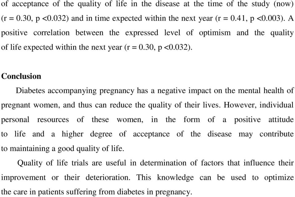 Conclusion Diabetes accompanying pregnancy has a negative impact on the mental health of pregnant women, and thus can reduce the quality of their lives.