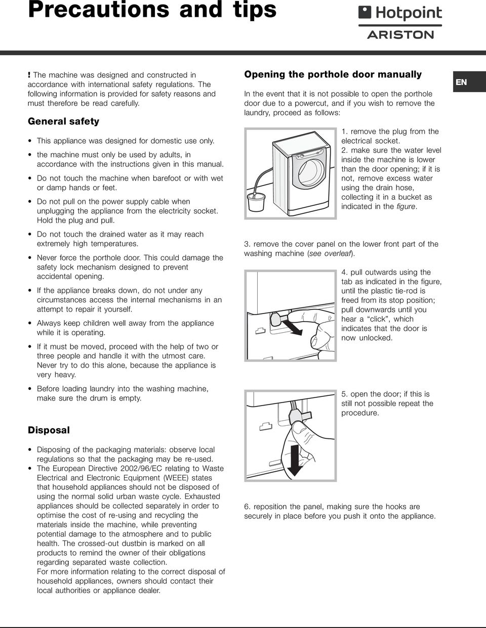 the machine must only be used by adults, in accordance with the instructions given in this manual. Do not touch the machine when barefoot or with wet or damp hands or feet.