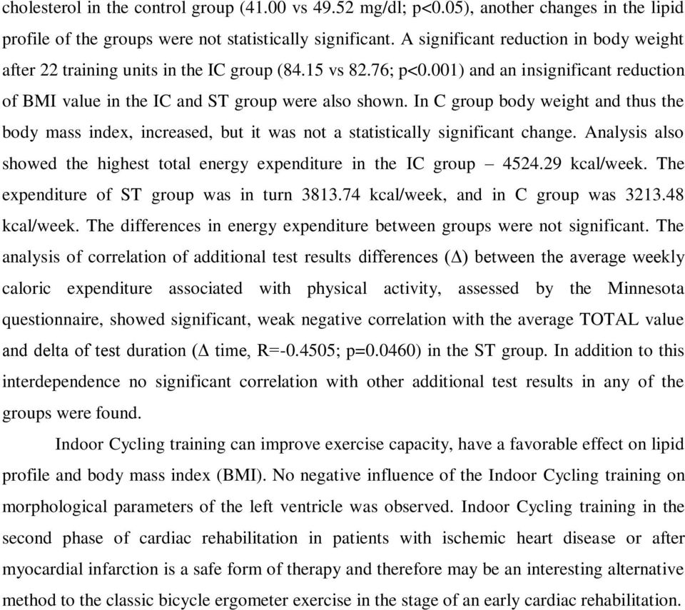 In C group body weight and thus the body mass index, increased, but it was not a statistically significant change. Analysis also showed the highest total energy expenditure in the IC group 4524.