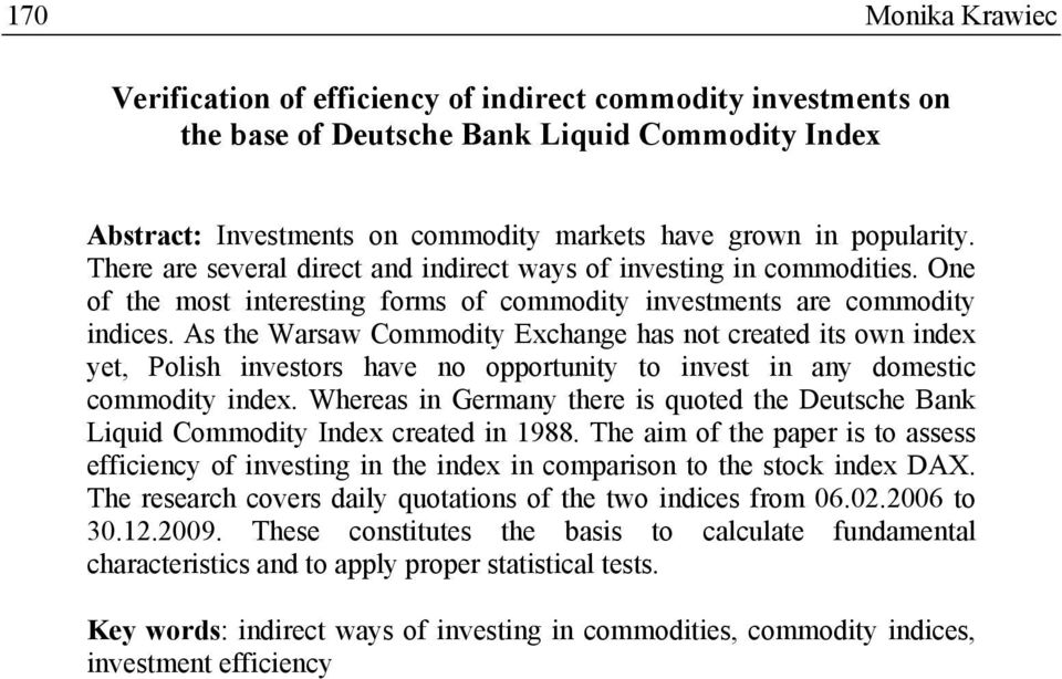 As the Warsaw Commodity Exchange has not created its own index yet, Polish investors have no opportunity to invest in any domestic commodity index.