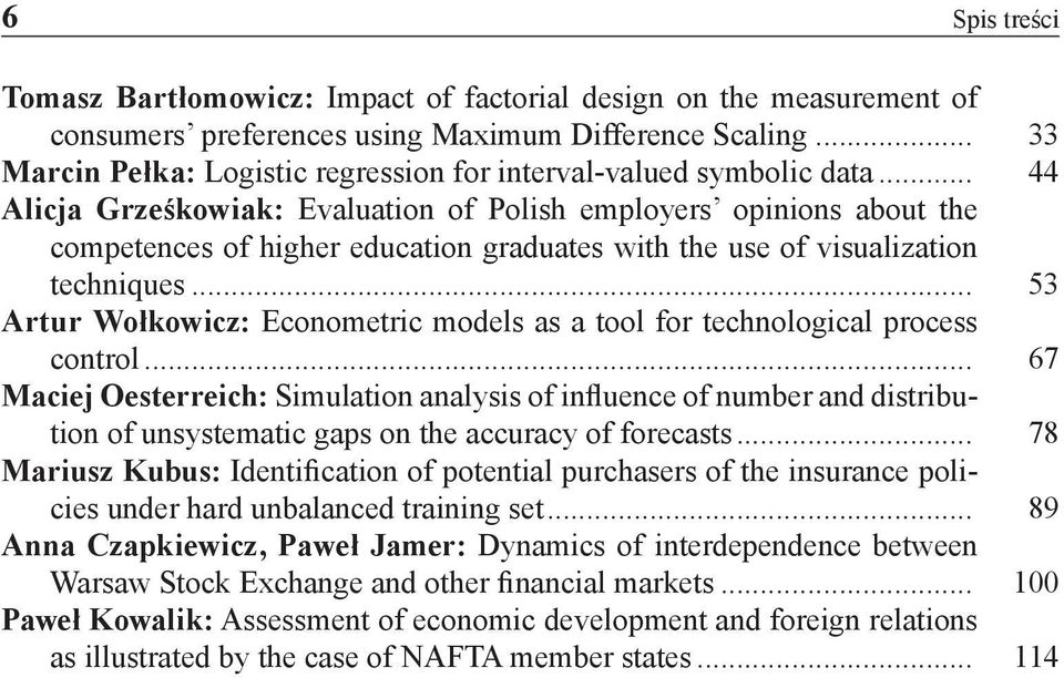 .. 44 Alicja Grześkowiak: Evaluation of Polish employers opinions about the competences of higher education graduates with the use of visualization techniques.