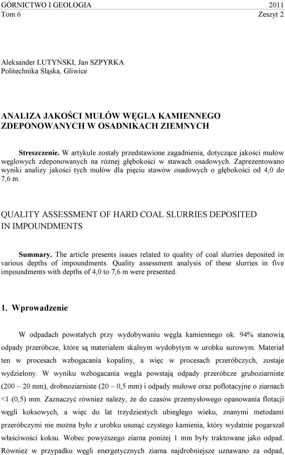 Zaprezentowano wyniki analizy jakości tych mułów dla pięciu stawów osadowych o głębokości od 4,0 do 7,6 m. QUALITY ASSESSMENT OF HARD COAL SLURRIES DEPOSITED IN IMPOUNDMENTS Summary.