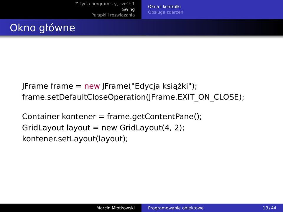 exit_on_close); Container kontener = frame.