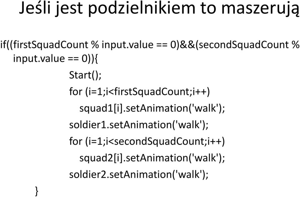 value == 0)){ Start(); for (i=1;i<firstsquadcount;i++) squad1[i].