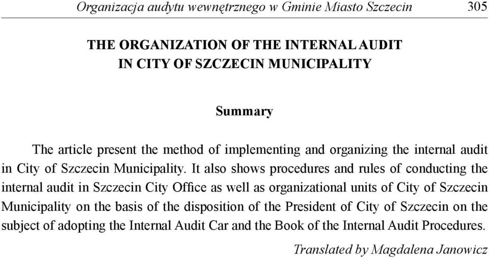 It also shows procedures and rules of conducting the internal audit in Szczecin City Office as well as organizational units of City of Szczecin