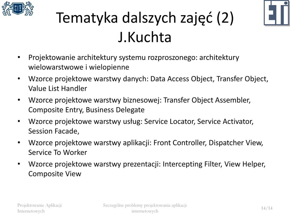 Object, Transfer Object, Value List Handler Wzorce projektowe warstwy biznesowej: Transfer Object Assembler, Composite Entry, Business Delegate
