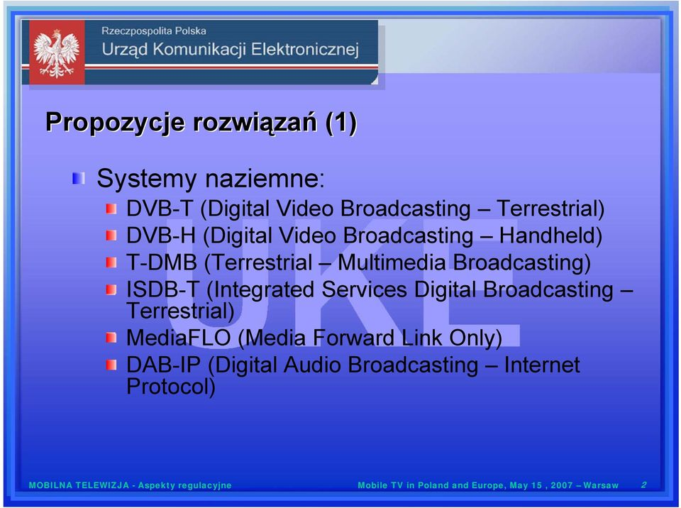 Services Digital Broadcasting Terrestrial) MediaFLO (Media Forward Link Only) DAB-IP (Digital Audio