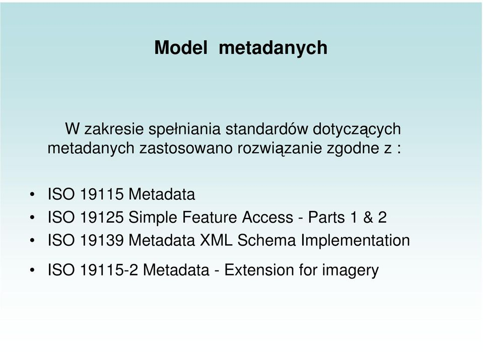 ISO 19125 Simple Feature Access - Parts 1 & 2 ISO 19139 Metadata