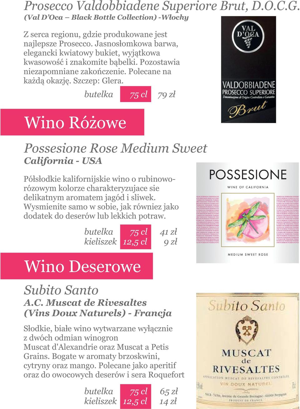 Wino Różowe 79 zł Possesione Rose Medium Sweet California - USA Półsłodkie kalifornijskie wino o rubinoworózowym kolorze charakteryzujace sie delikatnym aromatem jagód i sliwek.