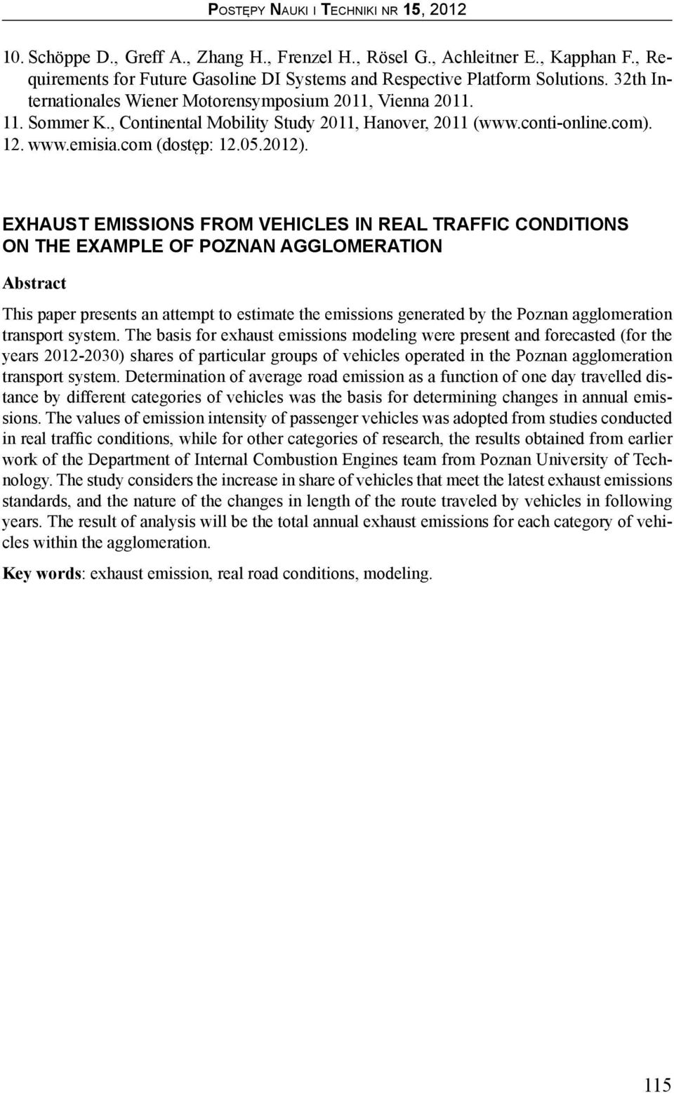 EXHAUST EMISSIONS FROM VEHICLES IN REAL TRAFFIC CONDITIONS ON THE EXAMPLE OF POZNAN AGGLOMERATION Abstract This paper presents an attempt to estimate the emissions generated by the Poznan