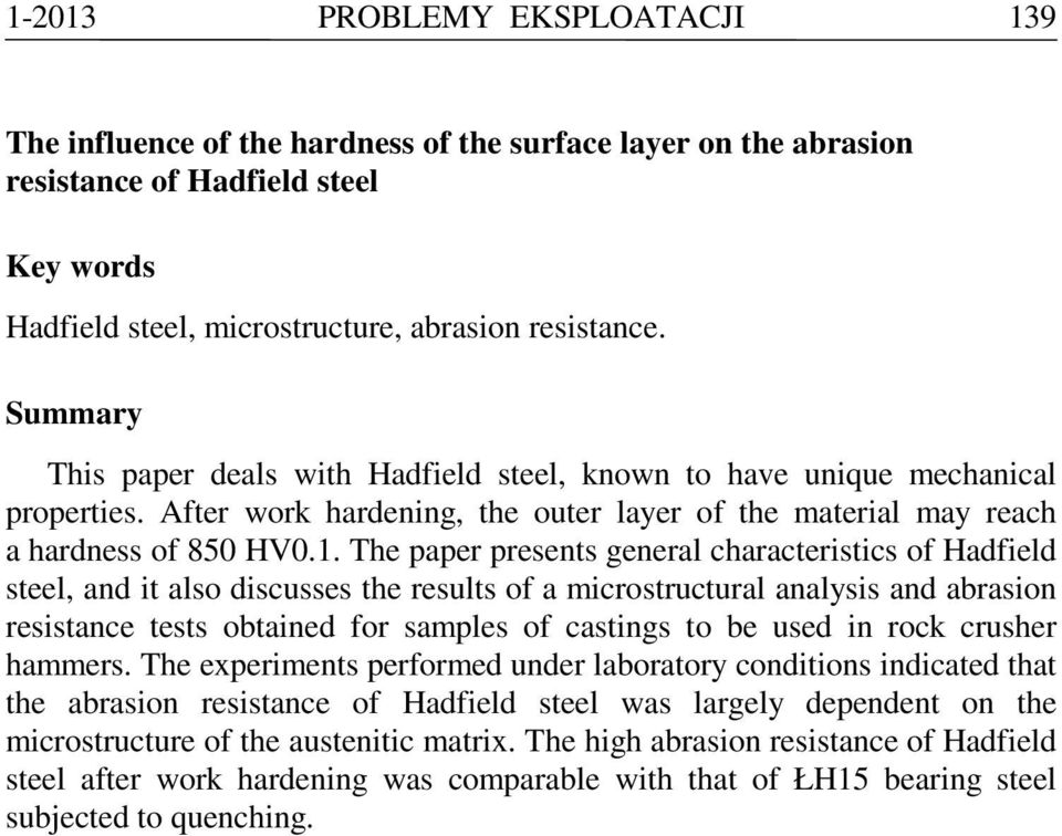 The paper presents general characteristics of Hadfield steel, and it also discusses the results of a microstructural analysis and abrasion resistance tests obtained for samples of castings to be used