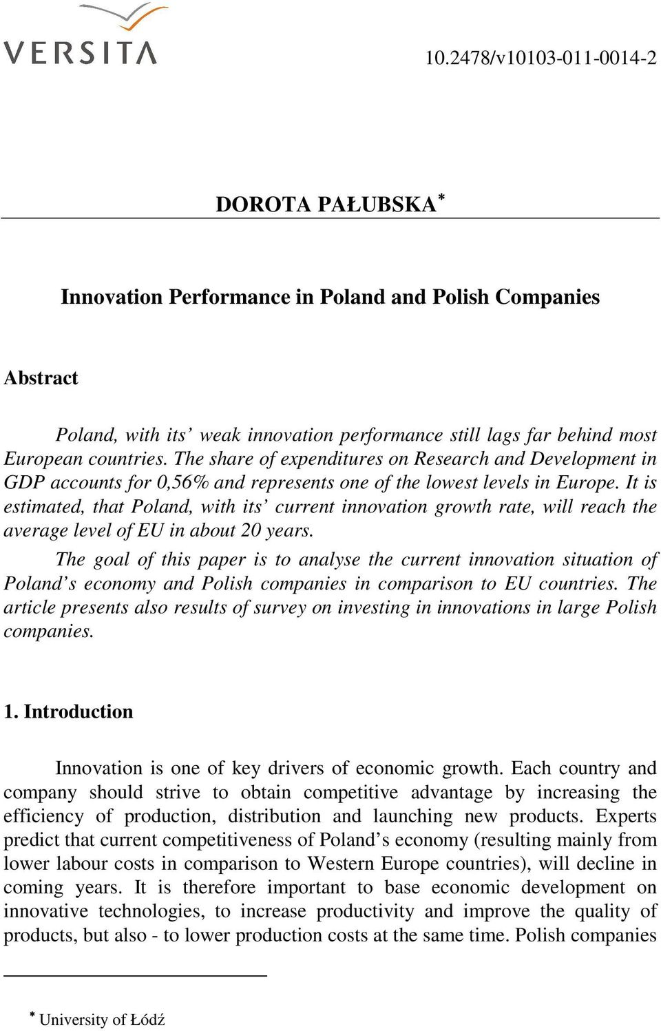 It is estimated, that Poland, with its current innovation growth rate, will reach the average level of EU in about 20 years.