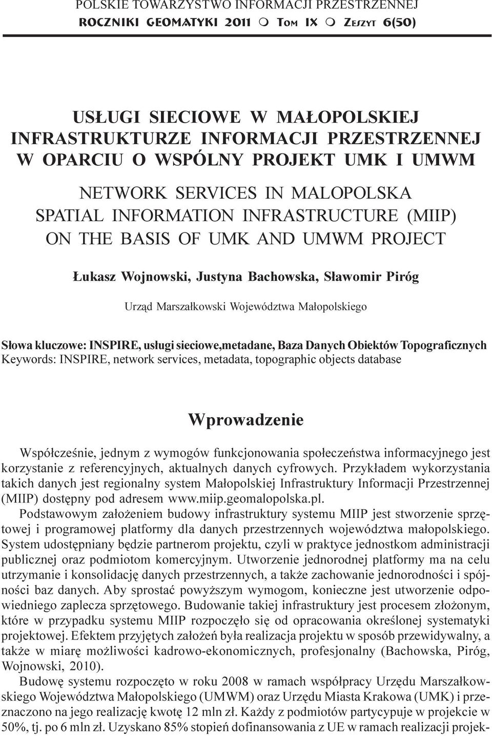 SPATIAL INFORMATION INFRASTRUCTURE (MIIP) ON THE BASIS OF UMK AND UMWM PROJECT ukasz Wojnowski, Justyna Bachowska, S³awomir Piróg Urz¹d Marsza³kowski Województwa Ma³opolskiego S³owa kluczowe: