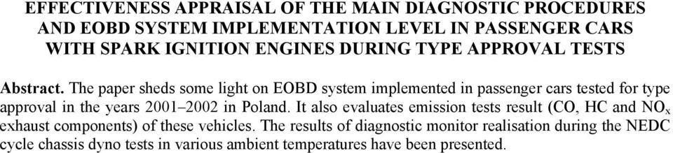 The paper sheds some light on EOBD system implemented in passenger cars tested for type approval in the years 2001 2002 in Poland.