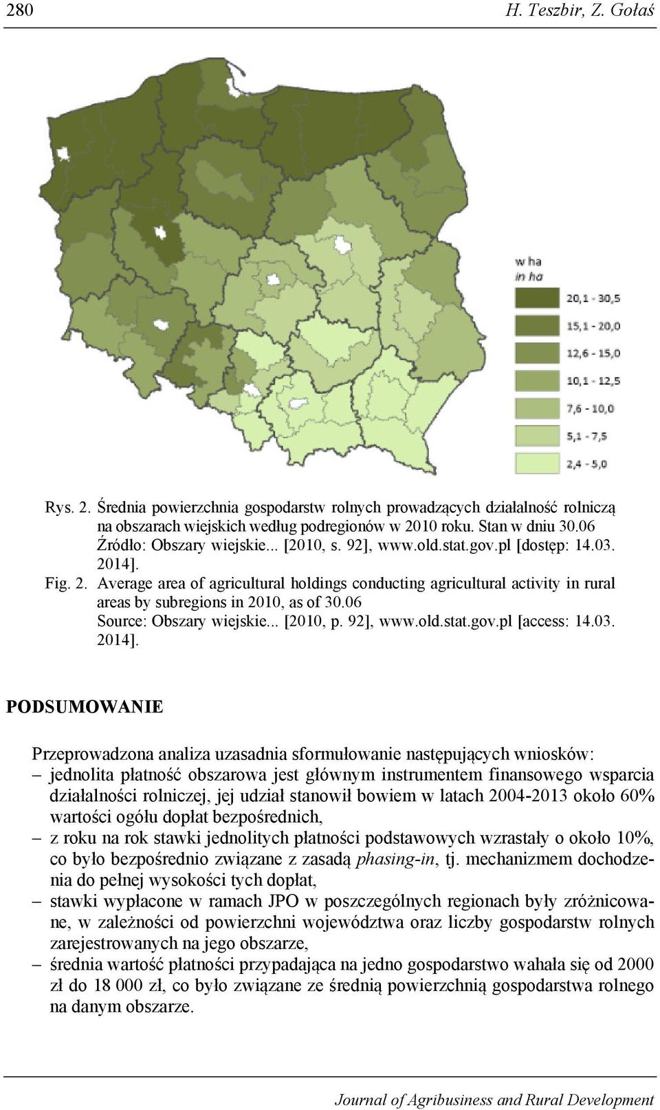 14]. Fig. 2. Average area of agricultural holdings conducting agricultural activity in rural areas by subregions in 2010, as of 30.06 Source: Obszary wiejskie... [2010, p. 92], www.old.stat.gov.