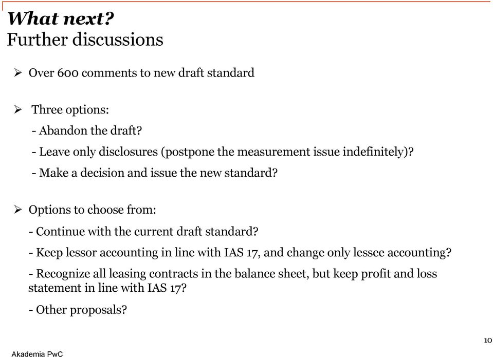 Ø Options to choose from: - Continue with the current draft standard?