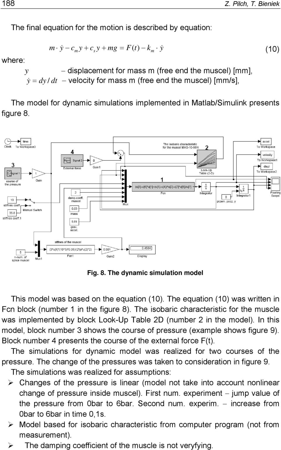 (free end the muscel) [mm/s], The model for dynamic simulations implemented in Matlab/Simulink presents figure 8. Fig. 8. The dynamic simulation model This model was based on the equation (10).