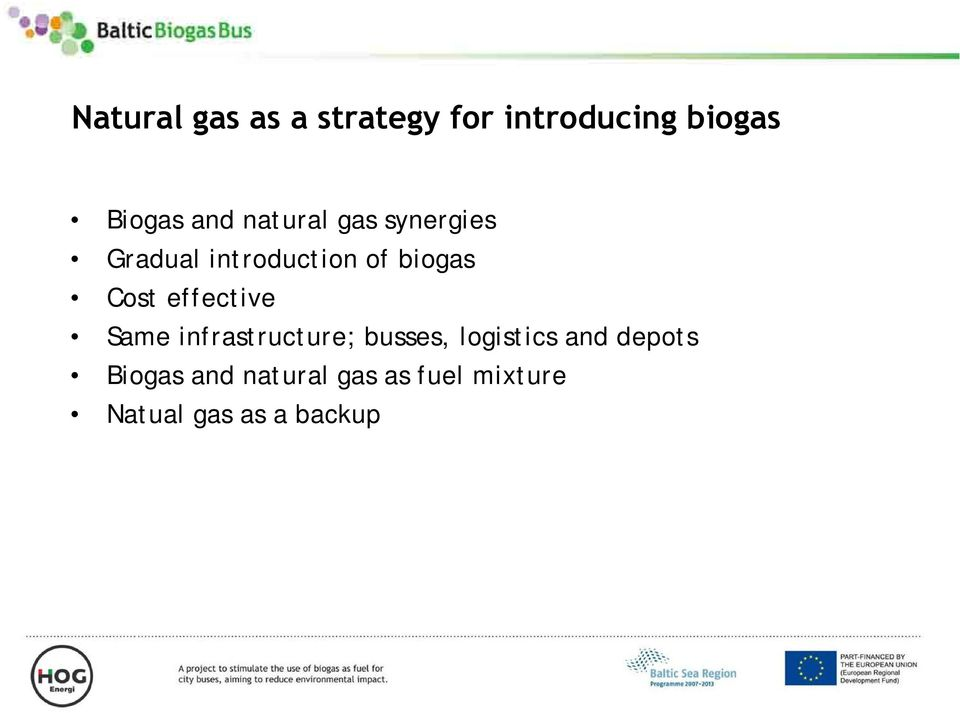 effective Same infrastructure; busses, logistics and depots Biogas