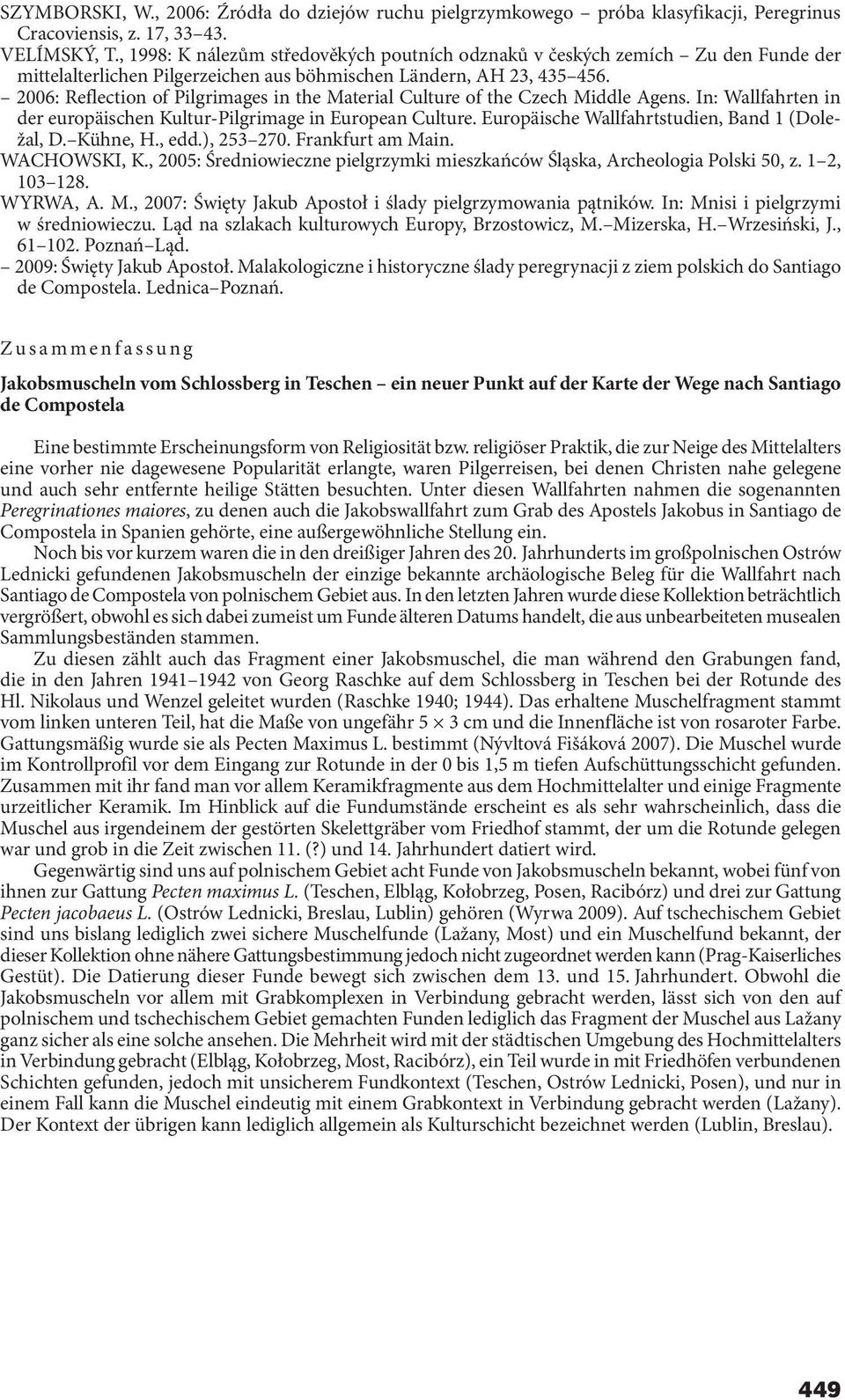 2006: Reflection of Pilgrimages in the Material Culture of the Czech Middle Agens. In: Wallfahrten in der europäischen Kultur-Pilgrimage in European Culture.