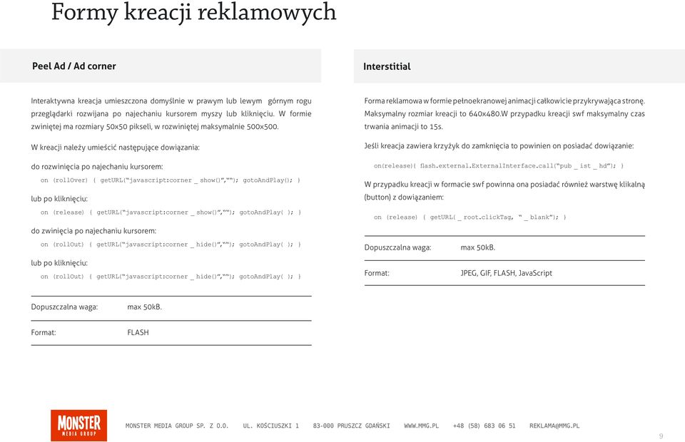 W kreacji należy umieścić następujące dowiązania: do rozwinięcia po najechaniu kursorem: on (rollover) { geturl( javascript:corner _ show(), ); gotoandplay(); } lub po kliknięciu: on (release) {