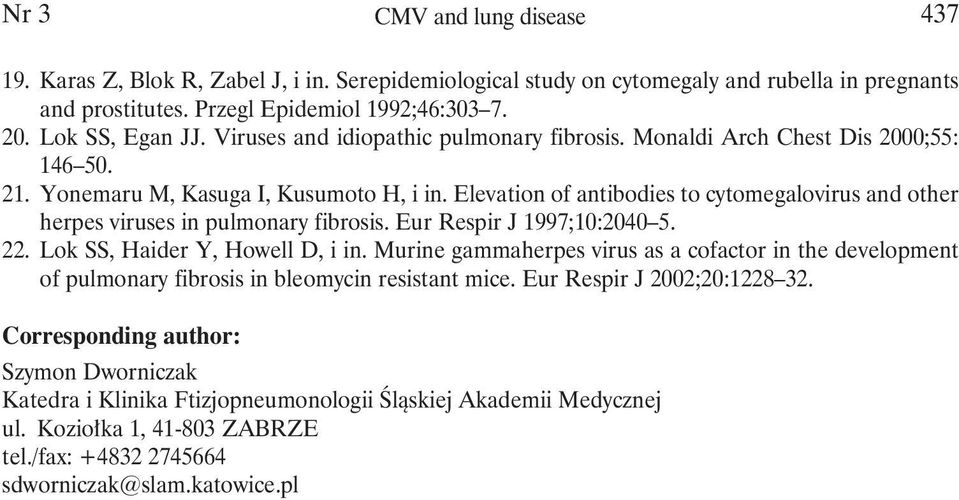 Elevation of antibodies to cytomegalovirus and other herpes viruses in pulmonary fibrosis. Eur Respir J 1997;10:2040 5. 22. Lok SS, Haider Y, Howell D, i in.