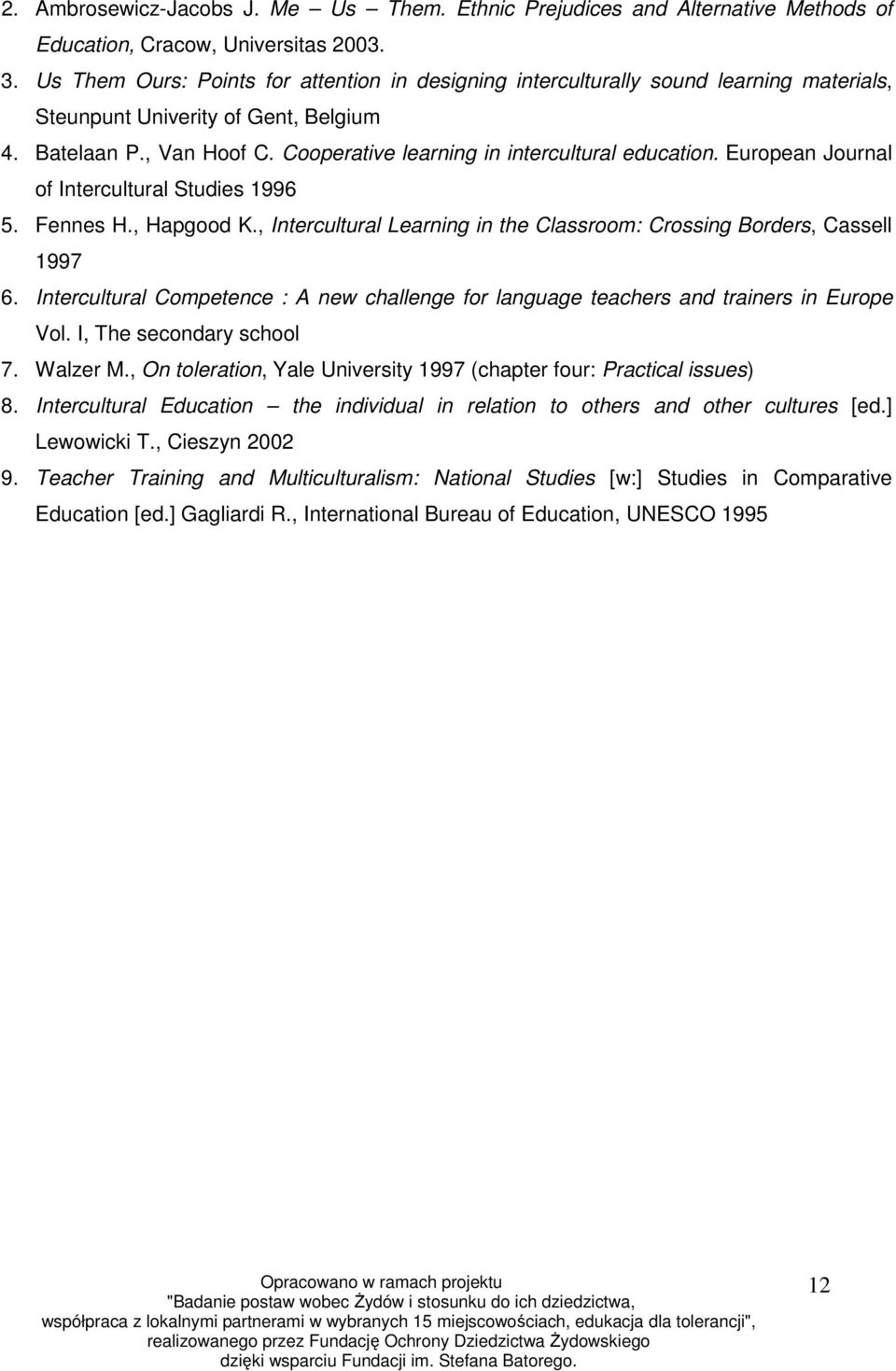 Cooperative learning in intercultural education. European Journal of Intercultural Studies 1996 5. Fennes H., Hapgood K., Intercultural Learning in the Classroom: Crossing Borders, Cassell 1997 6.